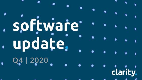 Clarity Software Development Update | Q4 2020